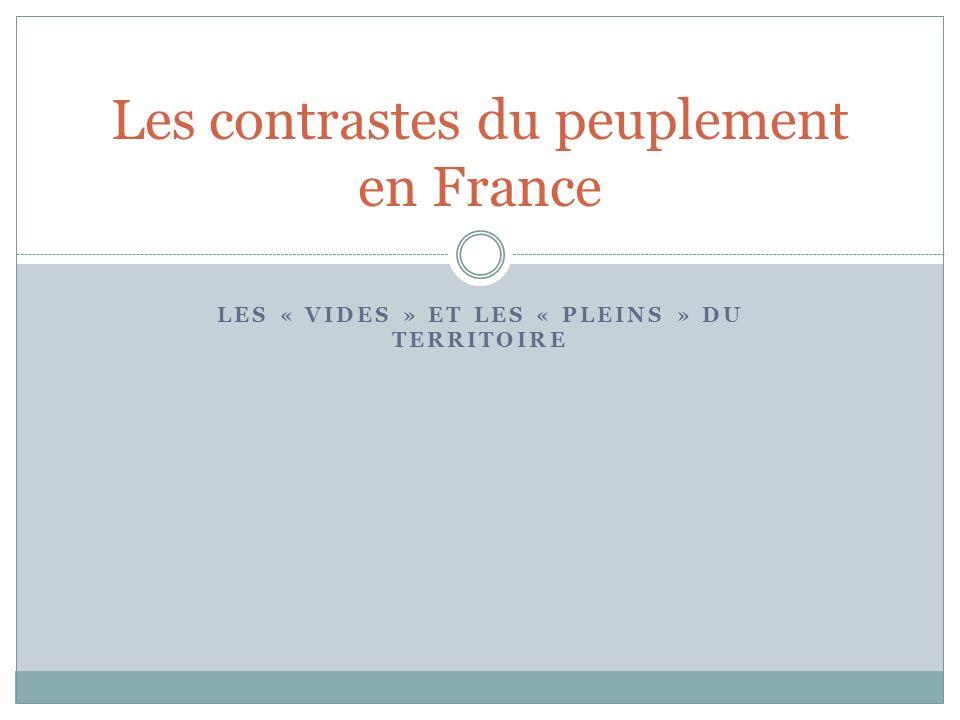 LES « VIDES » ET LES « PLEINS » DU TERRITOIRE Les contrastes du peuplement en France