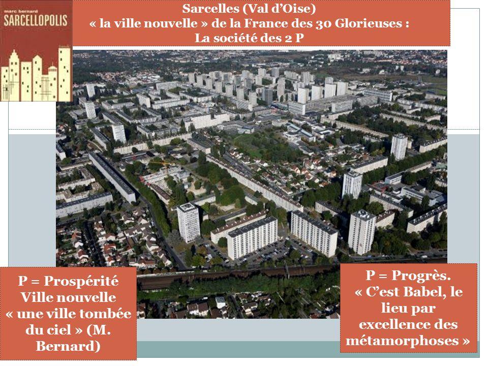 Sarcelles (Val dOise) « la ville nouvelle » de la France des 30 Glorieuses : La société des 2 P P = Prospérité Ville nouvelle « une ville tombée du ci