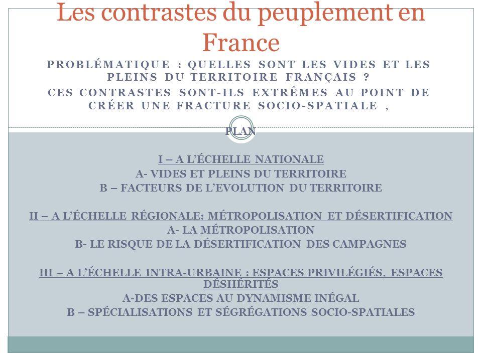 PROBLÉMATIQUE : QUELLES SONT LES VIDES ET LES PLEINS DU TERRITOIRE FRANÇAIS ? CES CONTRASTES SONT-ILS EXTRÊMES AU POINT DE CRÉER UNE FRACTURE SOCIO-SP