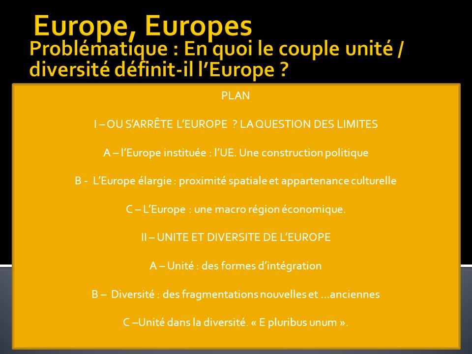 PLAN I – OU SARRÊTE LEUROPE ? LA QUESTION DES LIMITES A – lEurope instituée : lUE. Une construction politique B - LEurope élargie : proximité spatiale