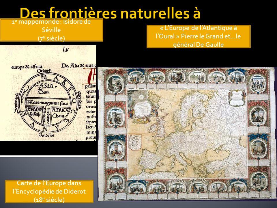 1 e mappemonde : Isidore de Séville (7 e siècle) Carte de lEurope dans lEncyclopédie de Diderot (18 e siècle) « LEurope de lAtlantique à lOural » Pier
