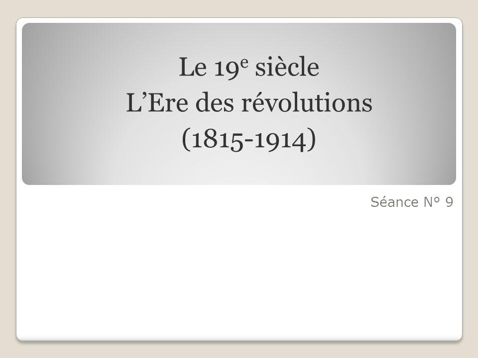 Séance N° 9 Le 19 e siècle LEre des révolutions (1815-1914)