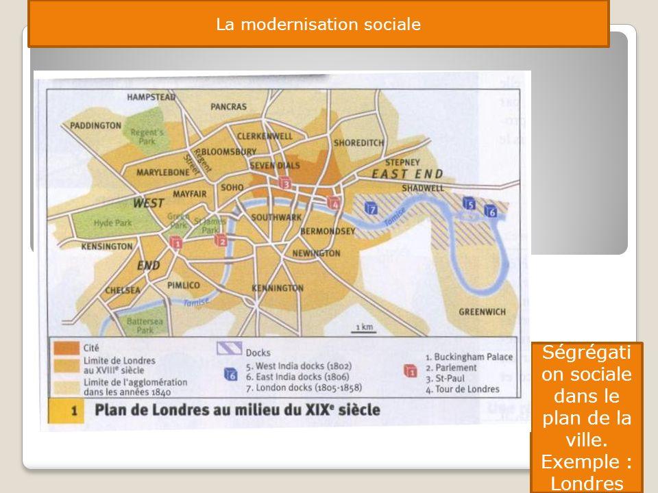 La modernisation sociale Ségrégati on sociale dans le plan de la ville. Exemple : Londres