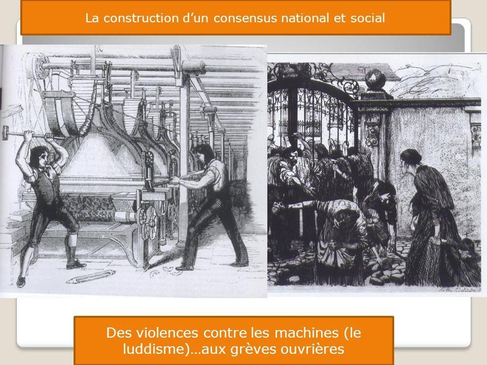 La construction dun consensus national et social Des violences contre les machines (le luddisme)…aux grèves ouvrières