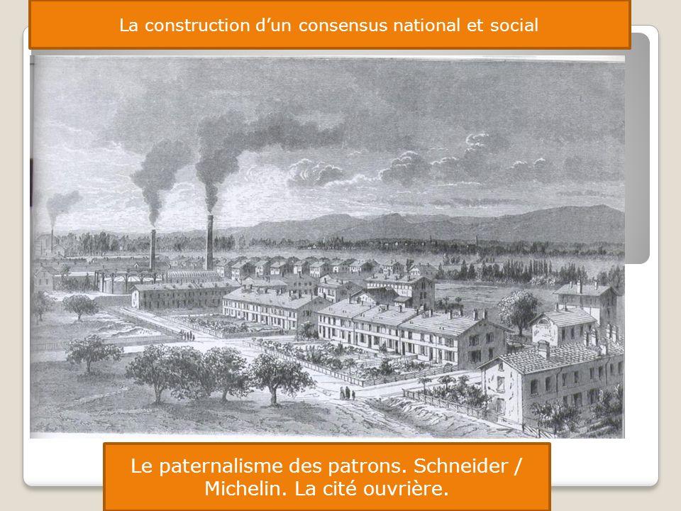 La construction dun consensus national et social Le paternalisme des patrons. Schneider / Michelin. La cité ouvrière.