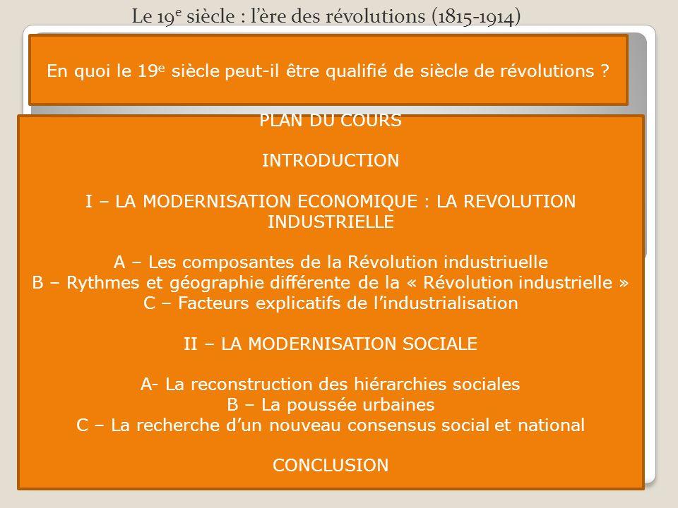 PLAN DU COURS INTRODUCTION I – LA MODERNISATION ECONOMIQUE : LA REVOLUTION INDUSTRIELLE A – Les composantes de la Révolution industriuelle B – Rythmes