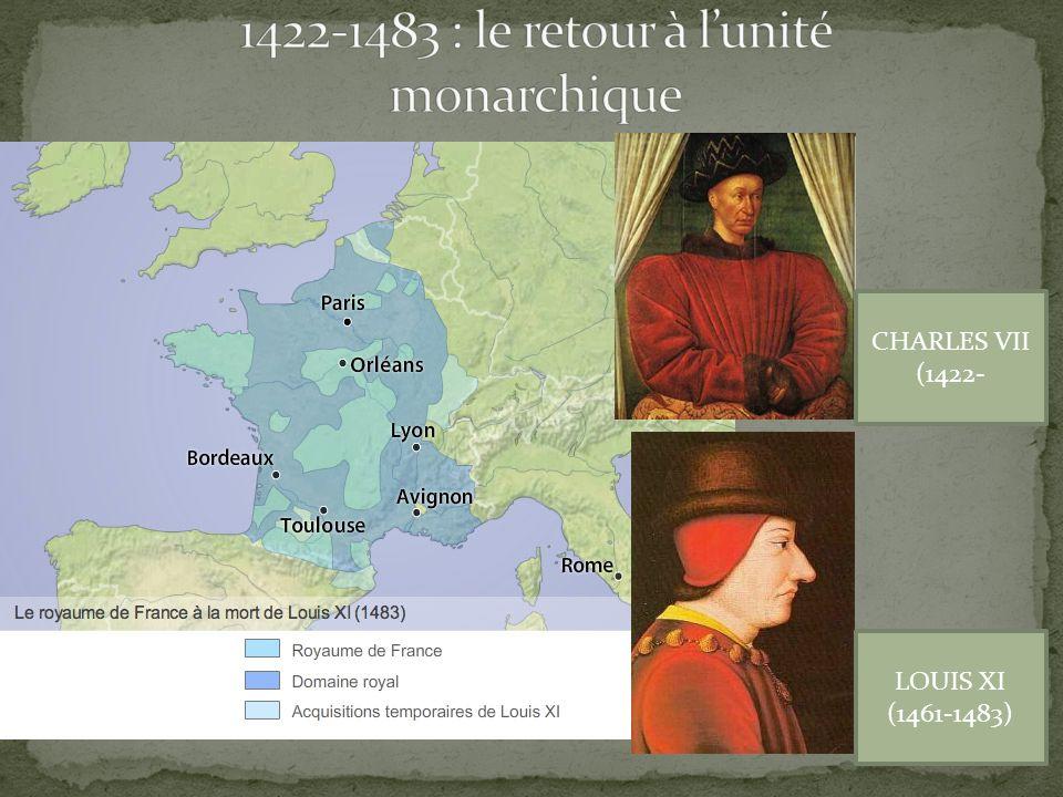CHARLES VII (1422- LOUIS XI (1461-1483)