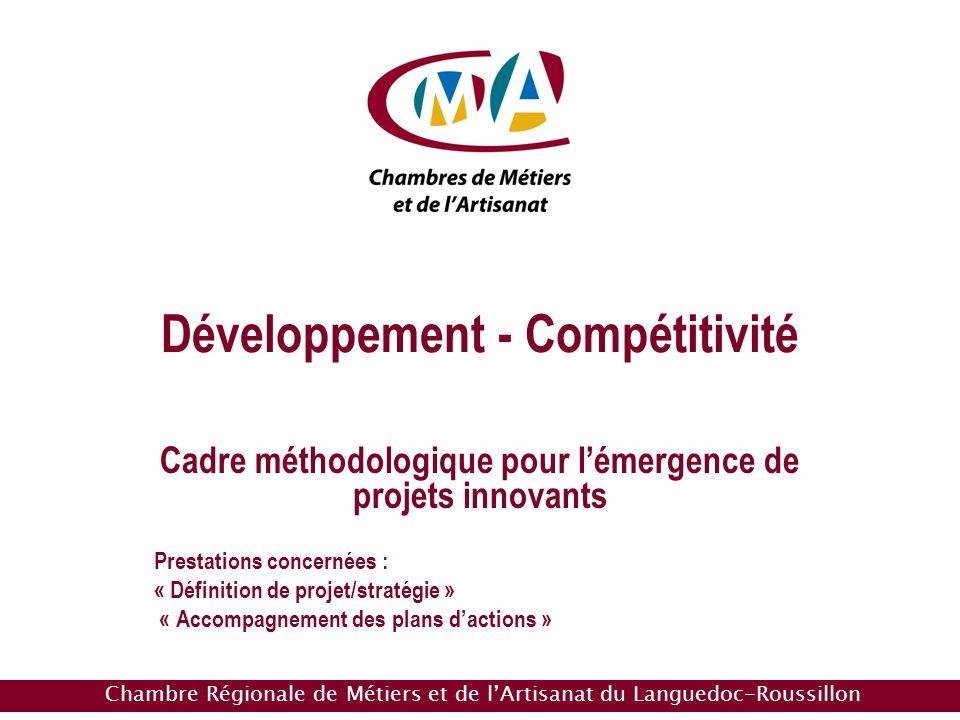 Chambre Régionale de Métiers et de lArtisanat du Languedoc-Roussillon Développement - Compétitivité Cadre méthodologique pour lémergence de projets innovants Prestations concernées : « Définition de projet/stratégie » « Accompagnement des plans dactions »