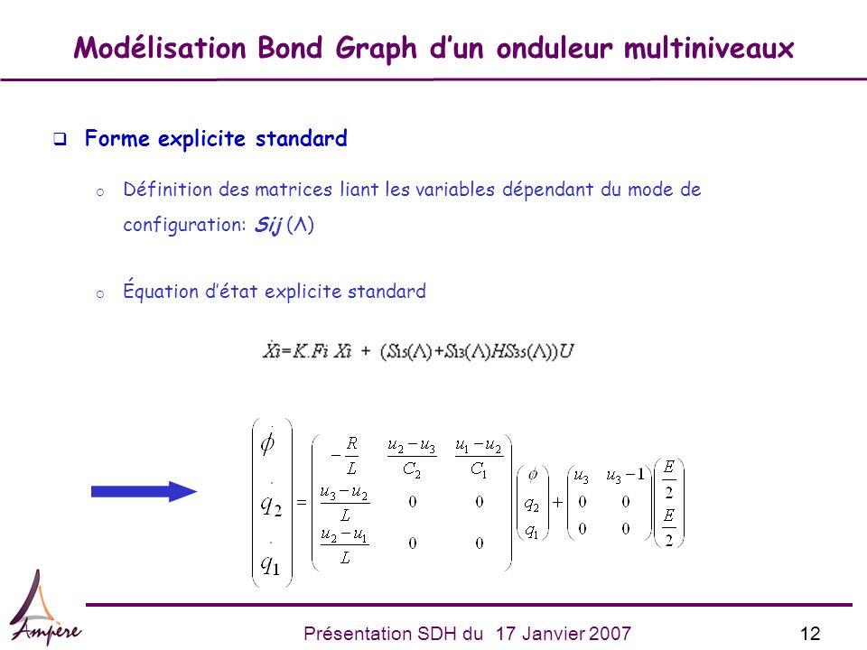 12Présentation SDH du 17 Janvier 2007 Modélisation Bond Graph dun onduleur multiniveaux q Forme explicite standard Définition des matrices liant les v