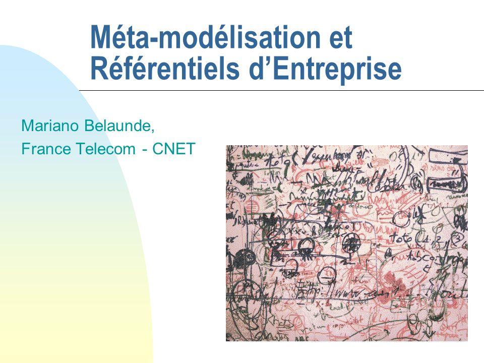 Méta-modélisation et Référentiels dEntreprise Mariano Belaunde, France Telecom - CNET