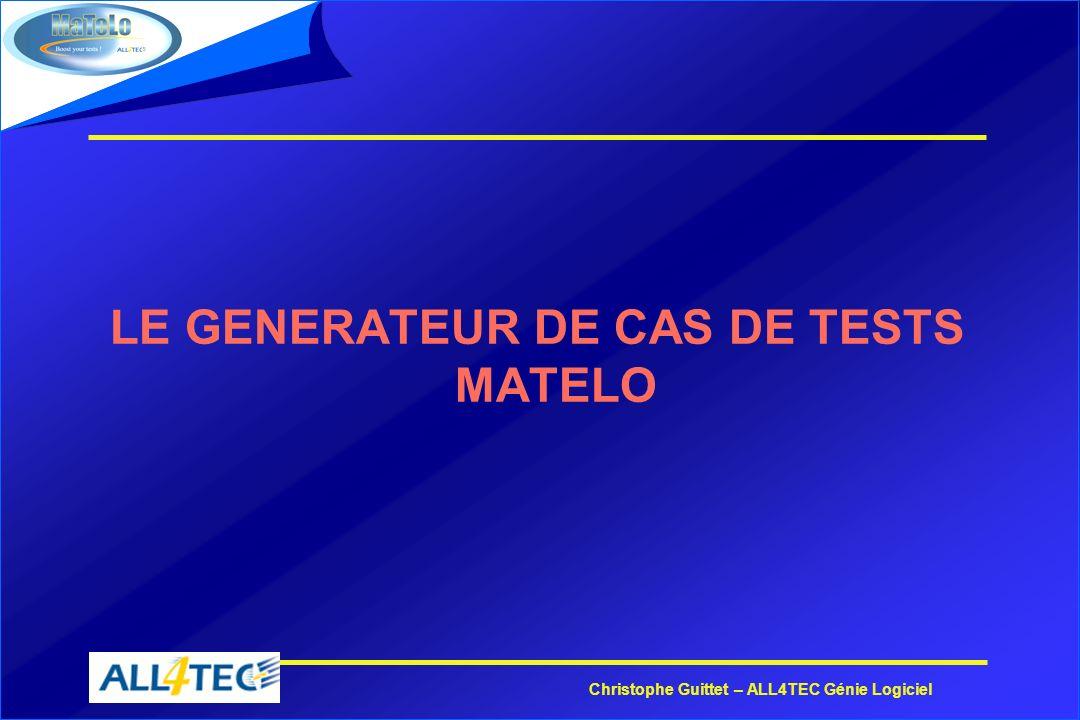 Christophe Guittet – ALL4TEC Génie Logiciel LE GENERATEUR DE CAS DE TESTS MATELO