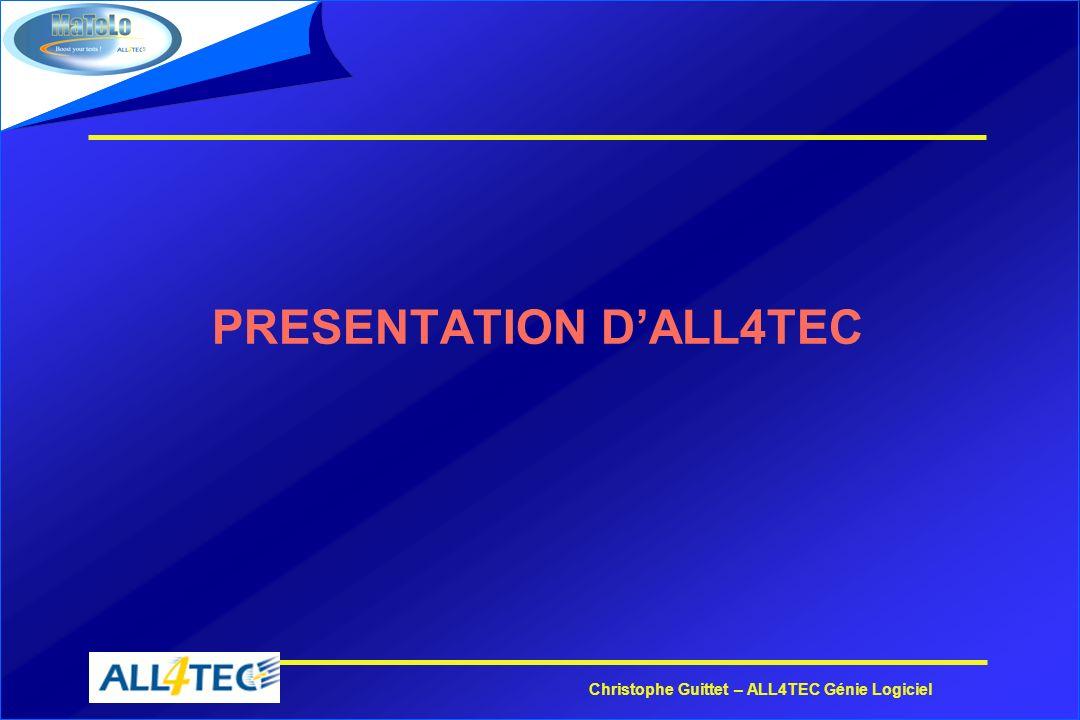 Christophe Guittet – ALL4TEC Génie Logiciel CONCLUSION : LES BENEFICES Des résultats très significatifs et rapides : *Matelo permet déconomiser jusquà 40 % du temps de la validation et 20 % du projet total.