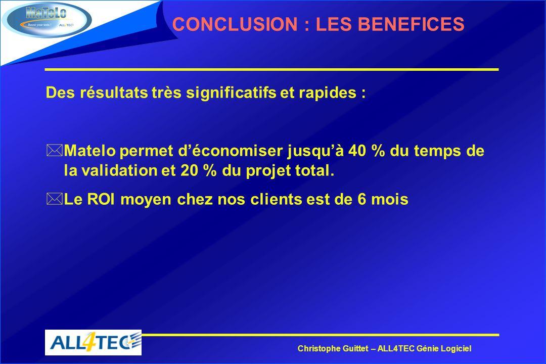 Christophe Guittet – ALL4TEC Génie Logiciel CONCLUSION : LES BENEFICES Des résultats très significatifs et rapides : *Matelo permet déconomiser jusquà