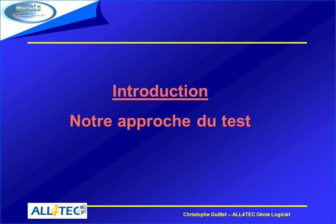 Christophe Guittet – ALL4TEC Génie Logiciel Introduction Notre approche du test
