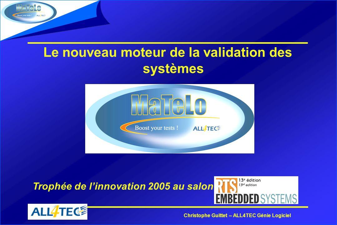 Christophe Guittet – ALL4TEC Génie Logiciel MATELO TESTOR Qualimétrie de la campagne de test *Enregistrement des résultats de test *Mise en place des critères darrêt des tests *Analyse de la campagne de test