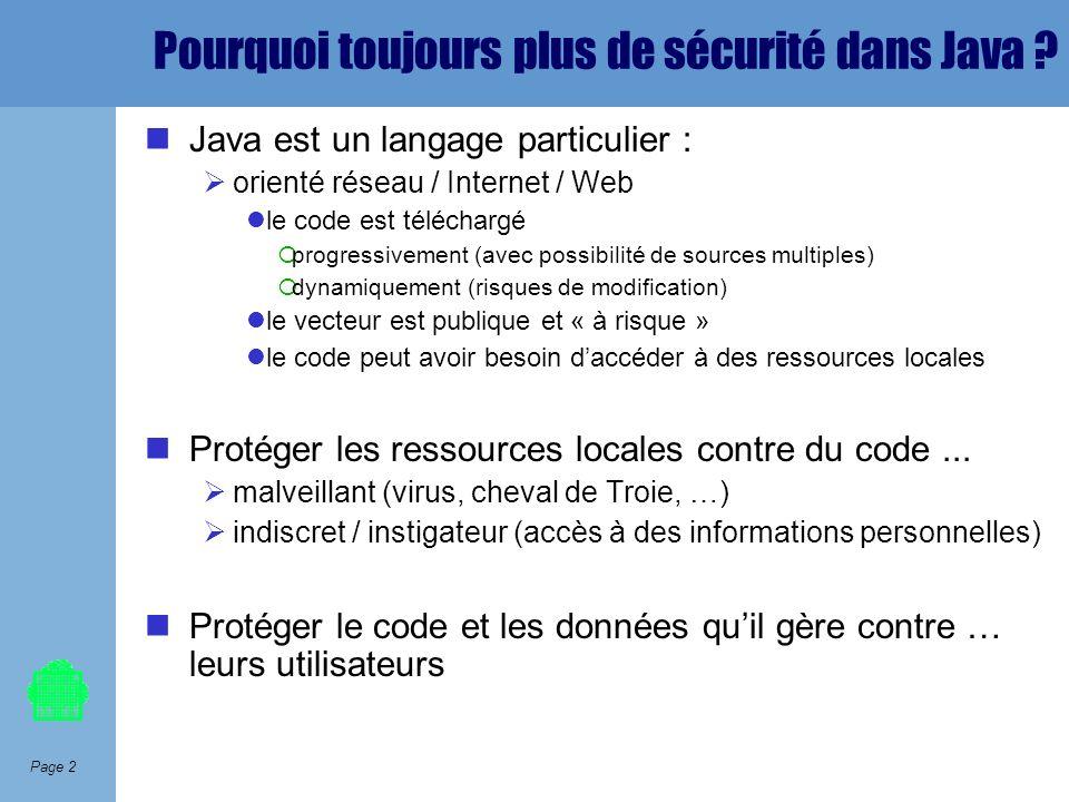 Page 2 Pourquoi toujours plus de sécurité dans Java ? Java est un langage particulier : orienté réseau / Internet / Web le code est téléchargé progres