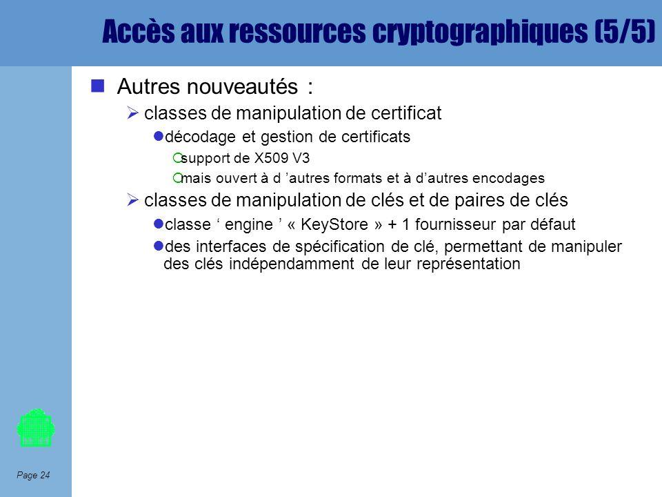 Page 24 Accès aux ressources cryptographiques (5/5) Autres nouveautés : classes de manipulation de certificat décodage et gestion de certificats suppo