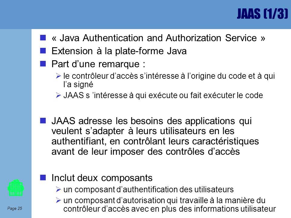 Page 25 JAAS (1/3) « Java Authentication and Authorization Service » Extension à la plate-forme Java Part dune remarque : le contrôleur daccès sintére