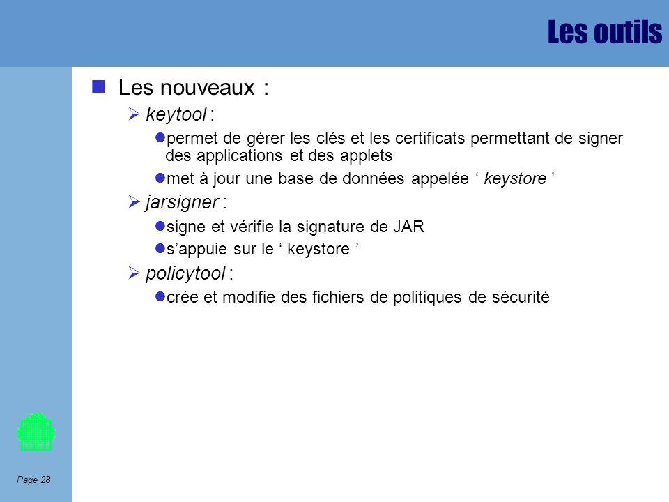 Page 28 Les outils Les nouveaux : keytool : permet de gérer les clés et les certificats permettant de signer des applications et des applets met à jou