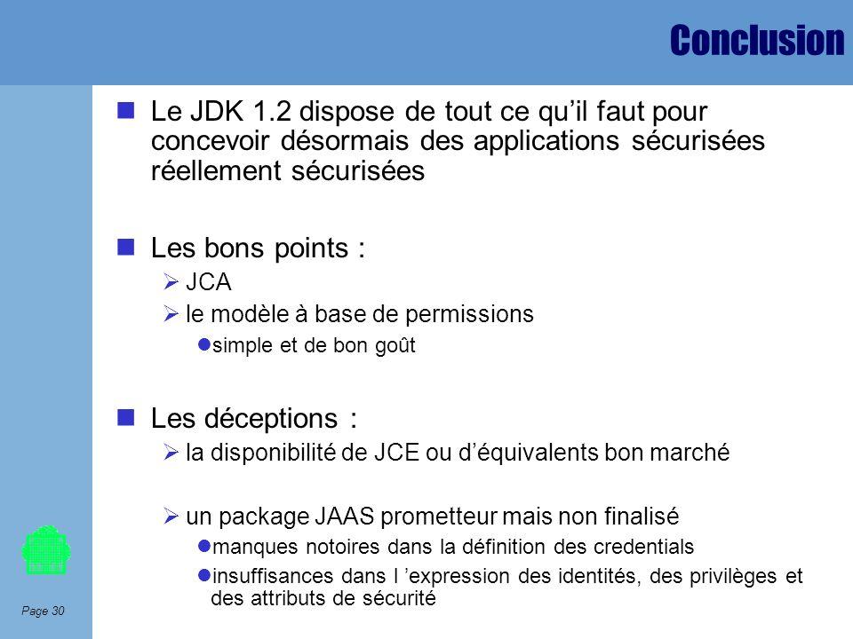 Page 30 Conclusion Le JDK 1.2 dispose de tout ce quil faut pour concevoir désormais des applications sécurisées réellement sécurisées Les bons points