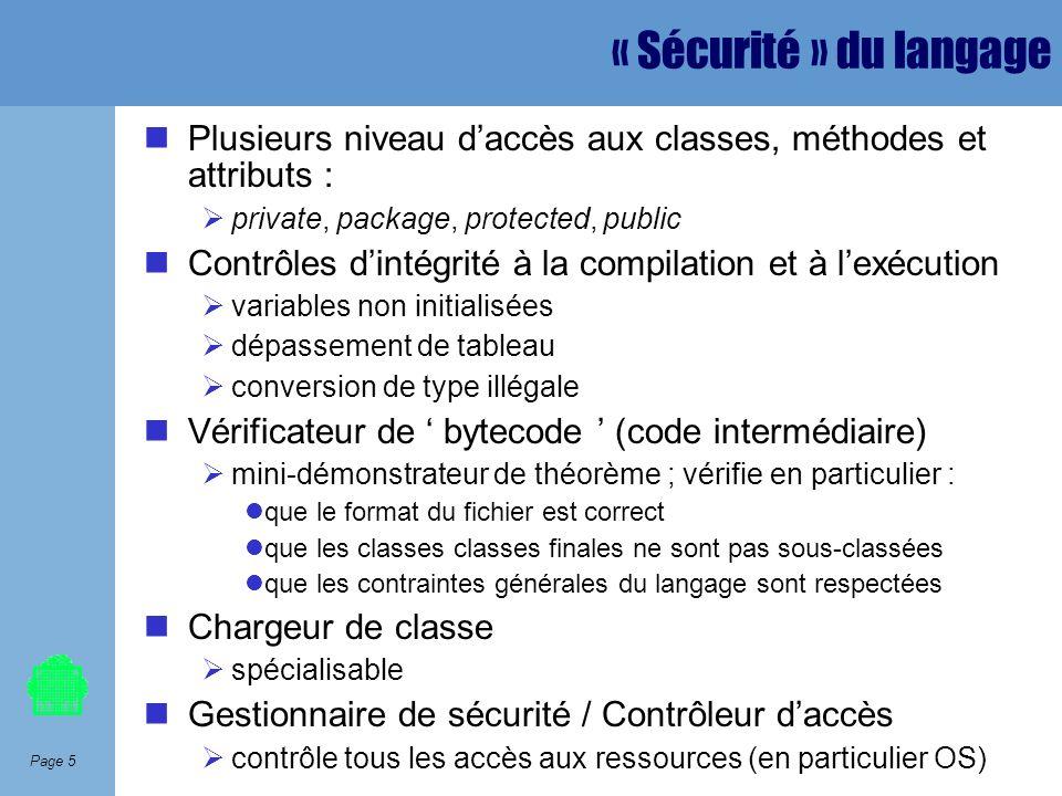 Page 5 « Sécurité » du langage Plusieurs niveau daccès aux classes, méthodes et attributs : private, package, protected, public Contrôles dintégrité à