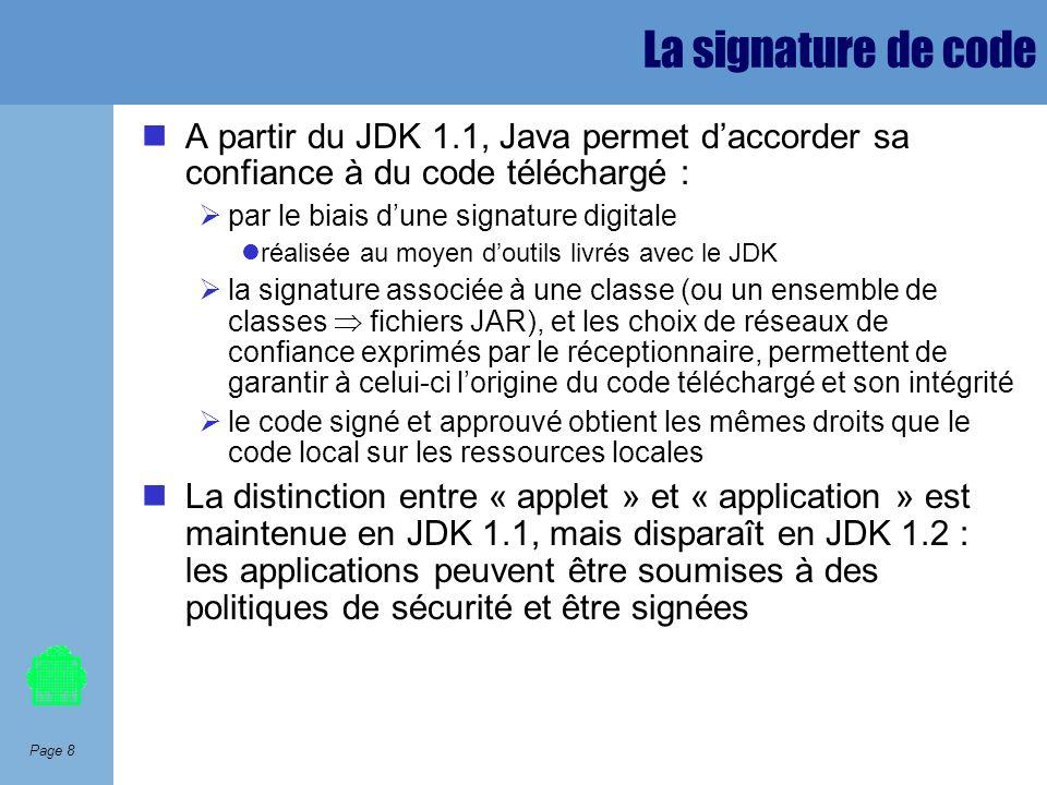 Page 8 La signature de code A partir du JDK 1.1, Java permet daccorder sa confiance à du code téléchargé : par le biais dune signature digitale réalis