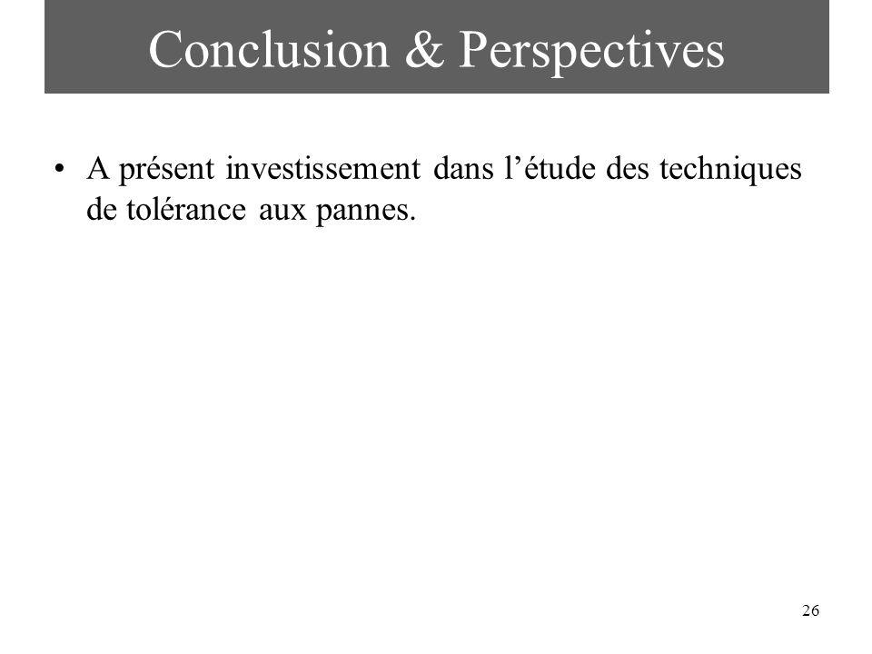 26 Conclusion & Perspectives A présent investissement dans létude des techniques de tolérance aux pannes.