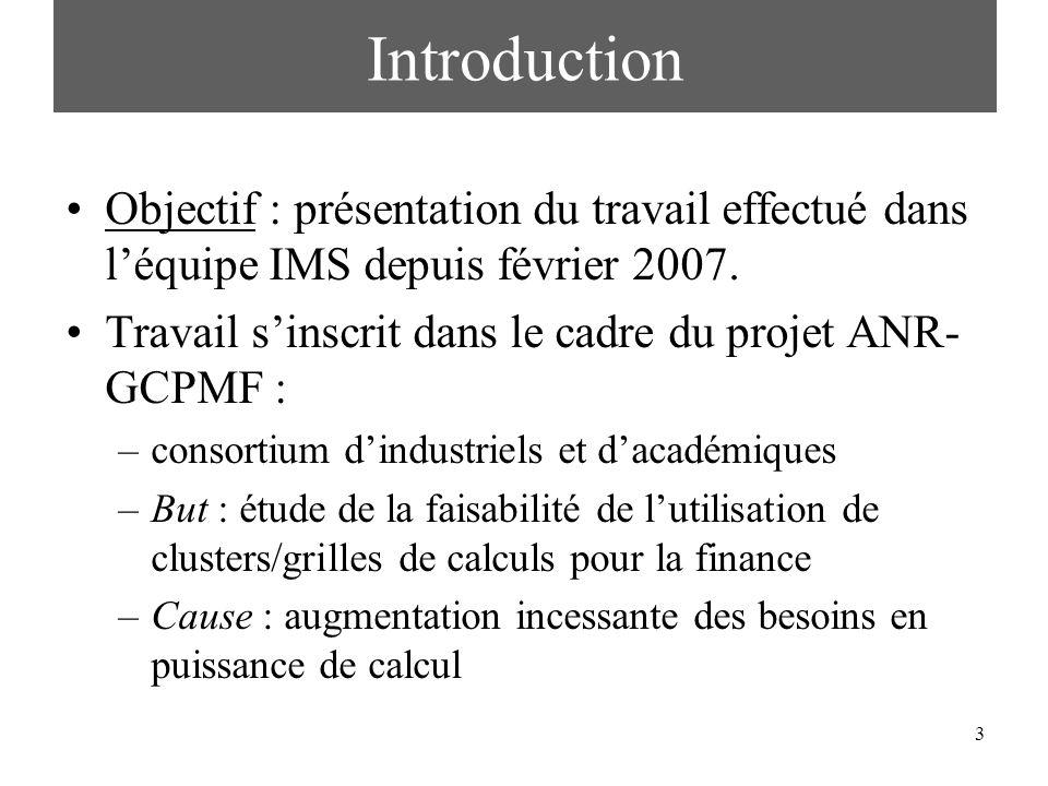3 Objectif : présentation du travail effectué dans léquipe IMS depuis février 2007. Travail sinscrit dans le cadre du projet ANR- GCPMF : –consortium