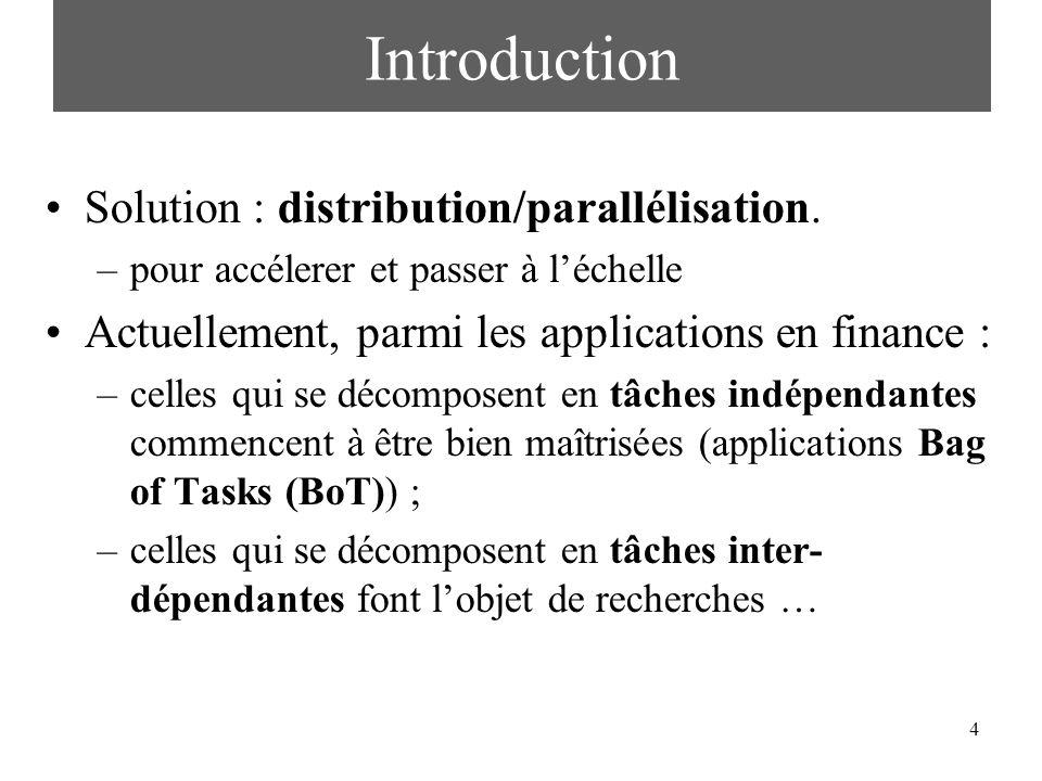 4 Introduction Solution : distribution/parallélisation. –pour accélerer et passer à léchelle Actuellement, parmi les applications en finance : –celles