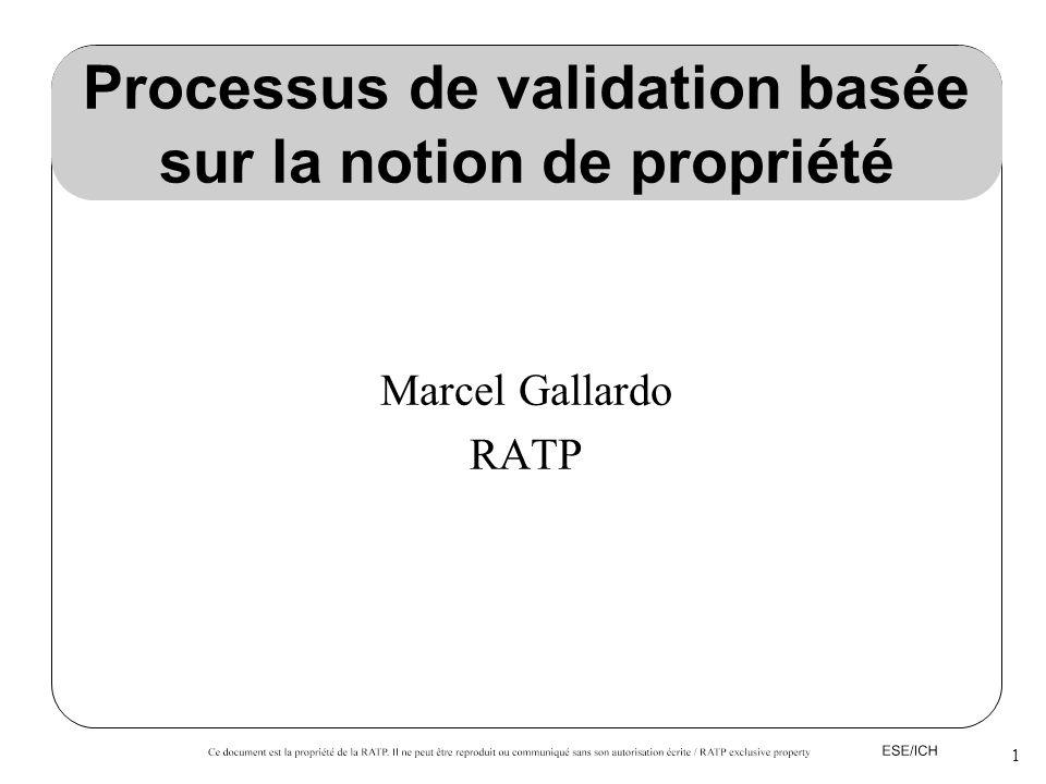 1 Processus de validation basée sur la notion de propriété Marcel Gallardo RATP