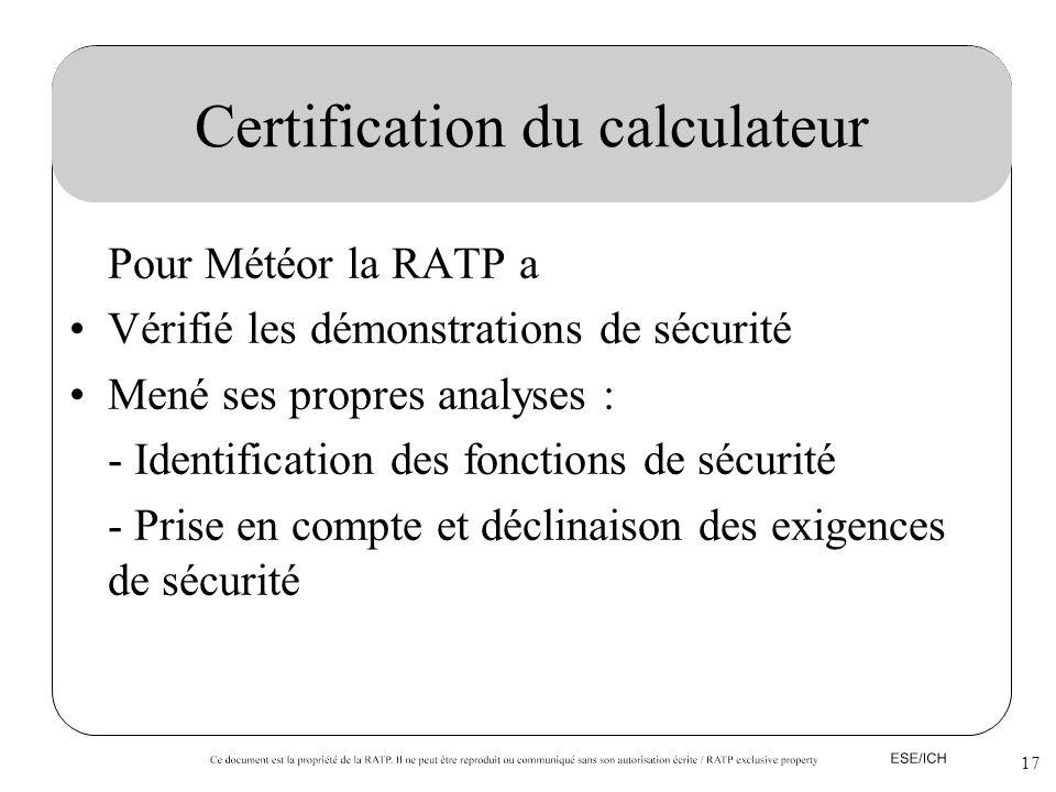 17 Certification du calculateur Pour Météor la RATP a Vérifié les démonstrations de sécurité Mené ses propres analyses : - Identification des fonction