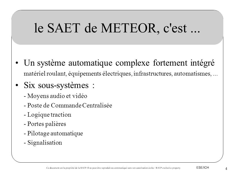 4 le SAET de METEOR, c'est... Un système automatique complexe fortement intégré matériel roulant, équipements électriques, infrastructures, automatism
