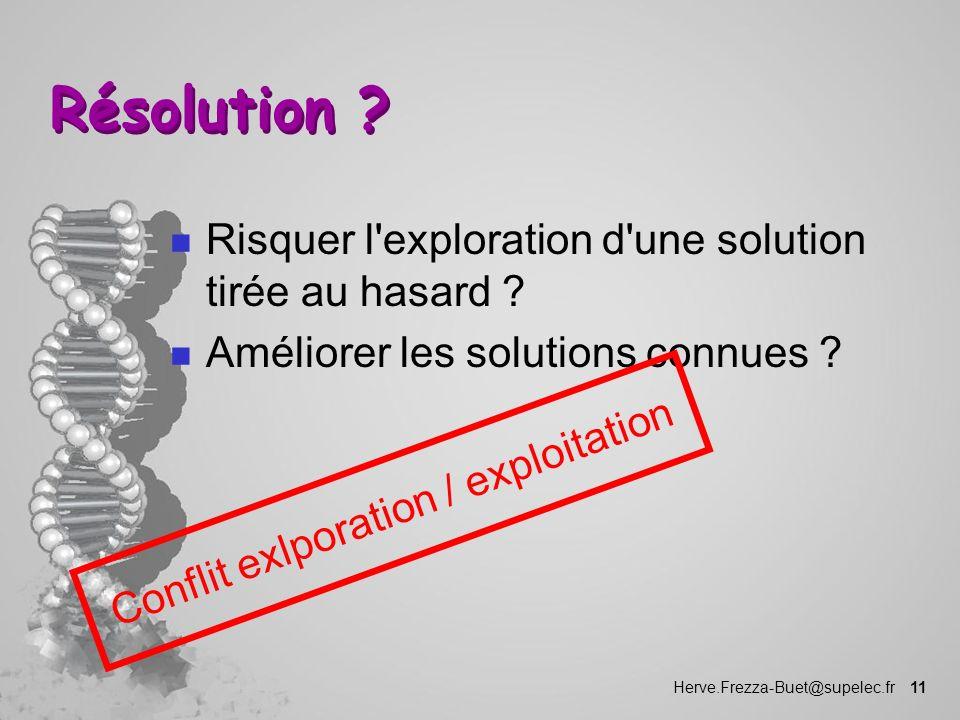 Herve.Frezza-Buet@supelec.fr 11 Résolution ? n Risquer l'exploration d'une solution tirée au hasard ? n Améliorer les solutions connues ? Conflit exlp
