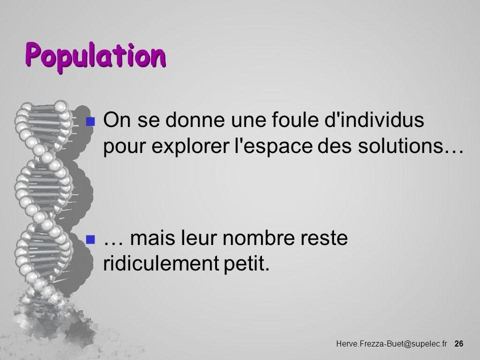 Herve.Frezza-Buet@supelec.fr 26 Population n On se donne une foule d'individus pour explorer l'espace des solutions… n … mais leur nombre reste ridicu