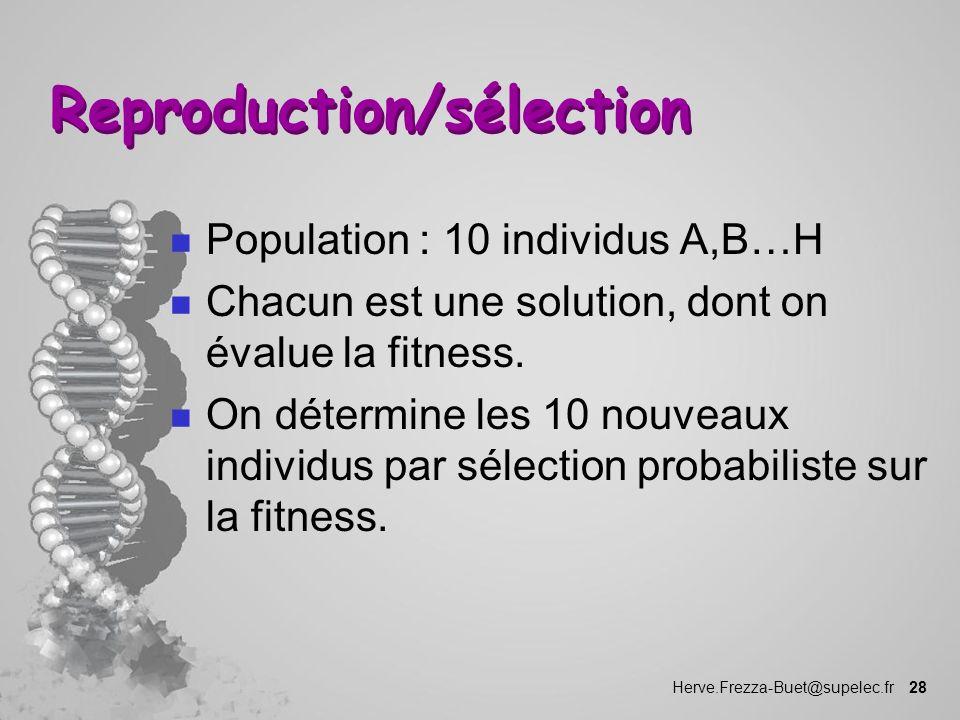 Herve.Frezza-Buet@supelec.fr 28 Reproduction/sélection n Population : 10 individus A,B…H n Chacun est une solution, dont on évalue la fitness. n On dé