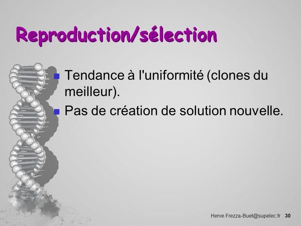 Herve.Frezza-Buet@supelec.fr 30 Reproduction/sélection n Tendance à l'uniformité (clones du meilleur). n Pas de création de solution nouvelle.