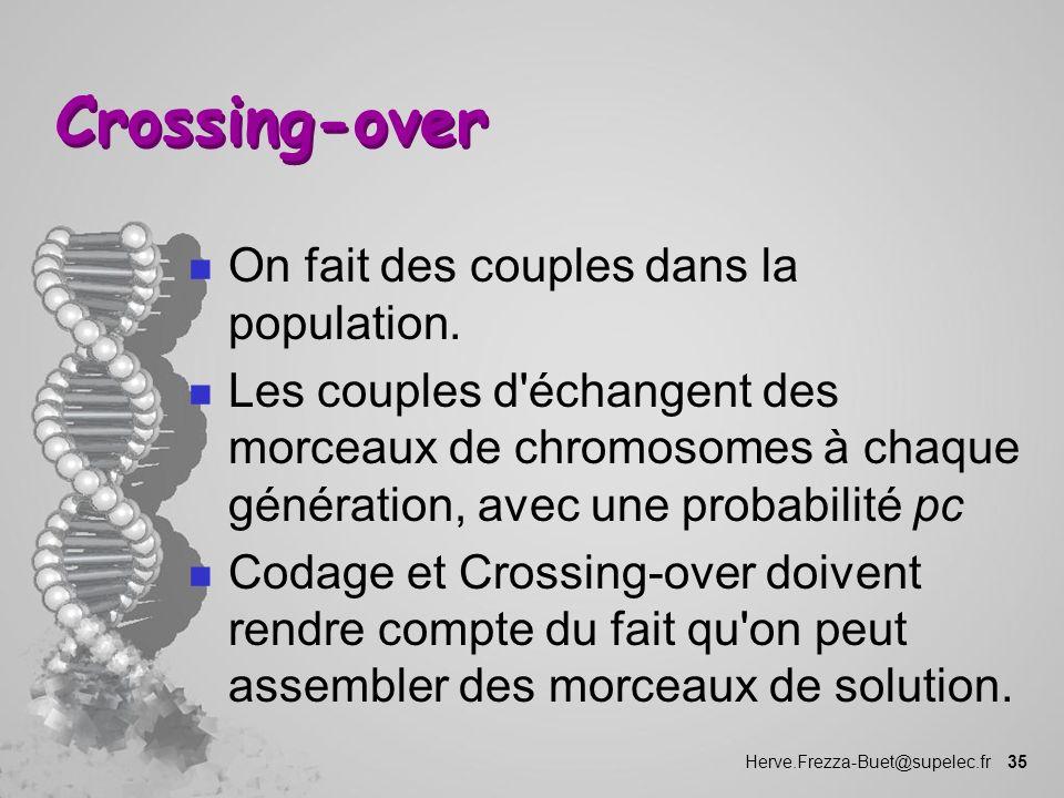 Herve.Frezza-Buet@supelec.fr 35 Crossing-over n On fait des couples dans la population. n Les couples d'échangent des morceaux de chromosomes à chaque