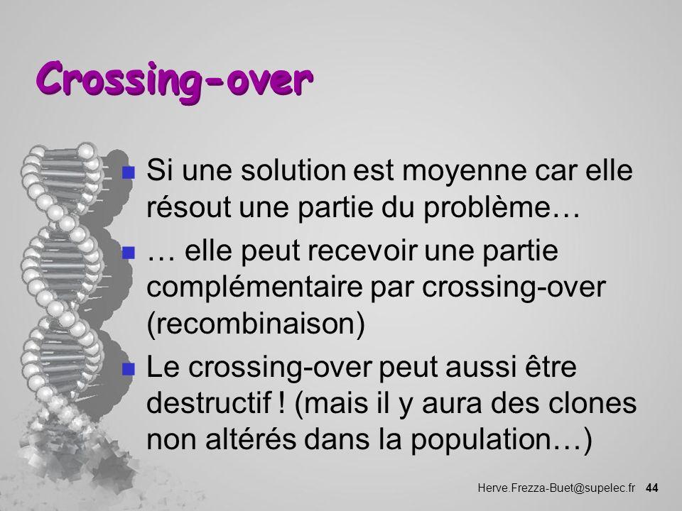 Herve.Frezza-Buet@supelec.fr 44 Crossing-over n Si une solution est moyenne car elle résout une partie du problème… n … elle peut recevoir une partie