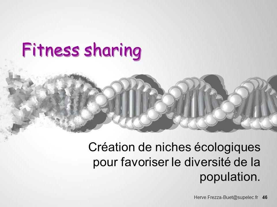 Herve.Frezza-Buet@supelec.fr 46 Fitness sharing Création de niches écologiques pour favoriser le diversité de la population.