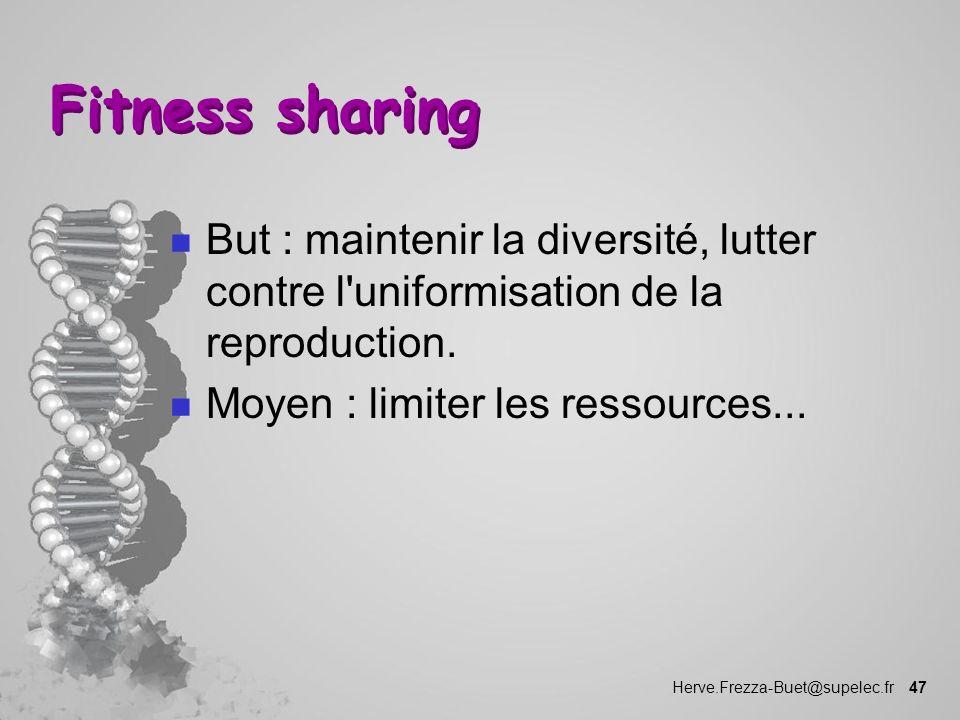 Herve.Frezza-Buet@supelec.fr 47 Fitness sharing n But : maintenir la diversité, lutter contre l'uniformisation de la reproduction. n Moyen : limiter l