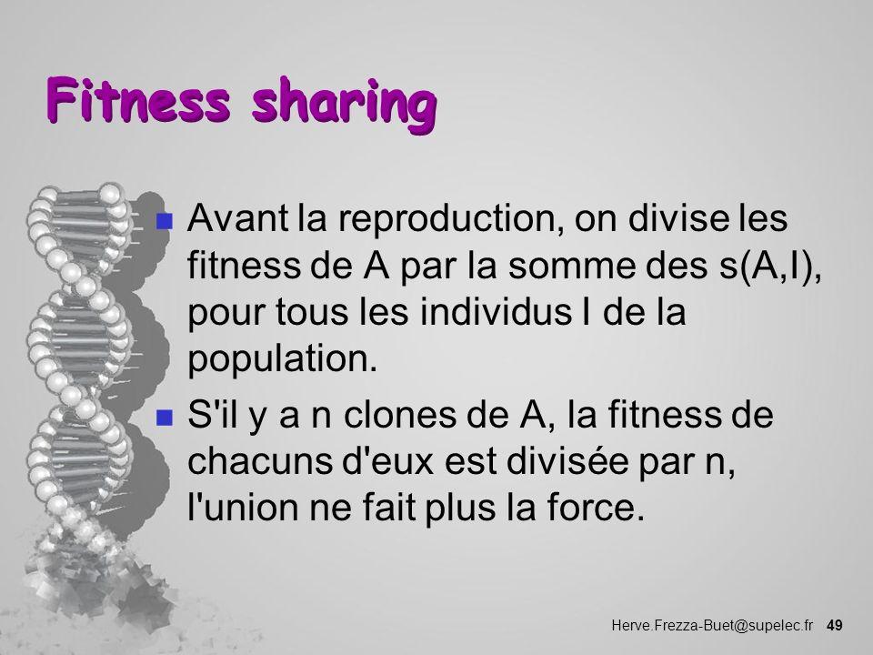 Herve.Frezza-Buet@supelec.fr 49 Fitness sharing n Avant la reproduction, on divise les fitness de A par la somme des s(A,I), pour tous les individus I