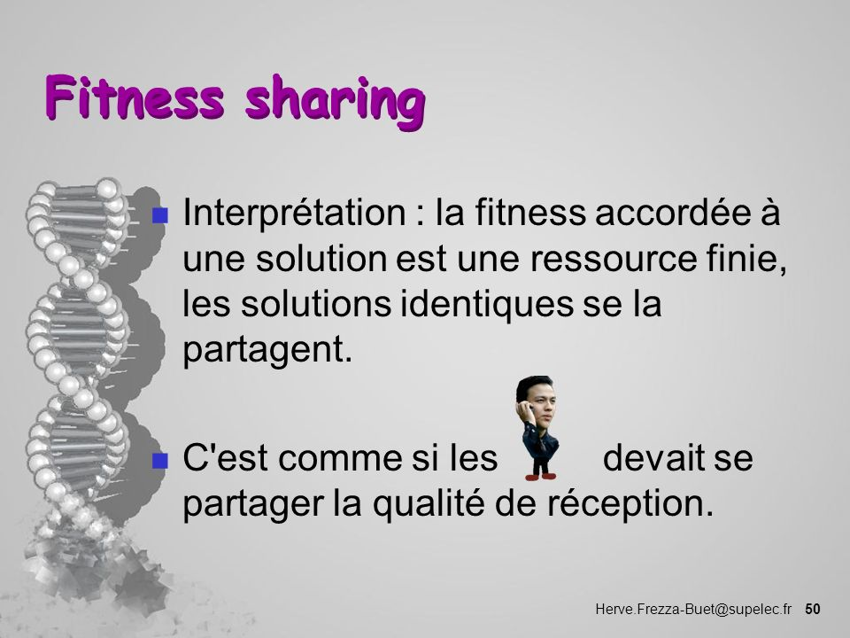 Herve.Frezza-Buet@supelec.fr 50 Fitness sharing n Interprétation : la fitness accordée à une solution est une ressource finie, les solutions identique