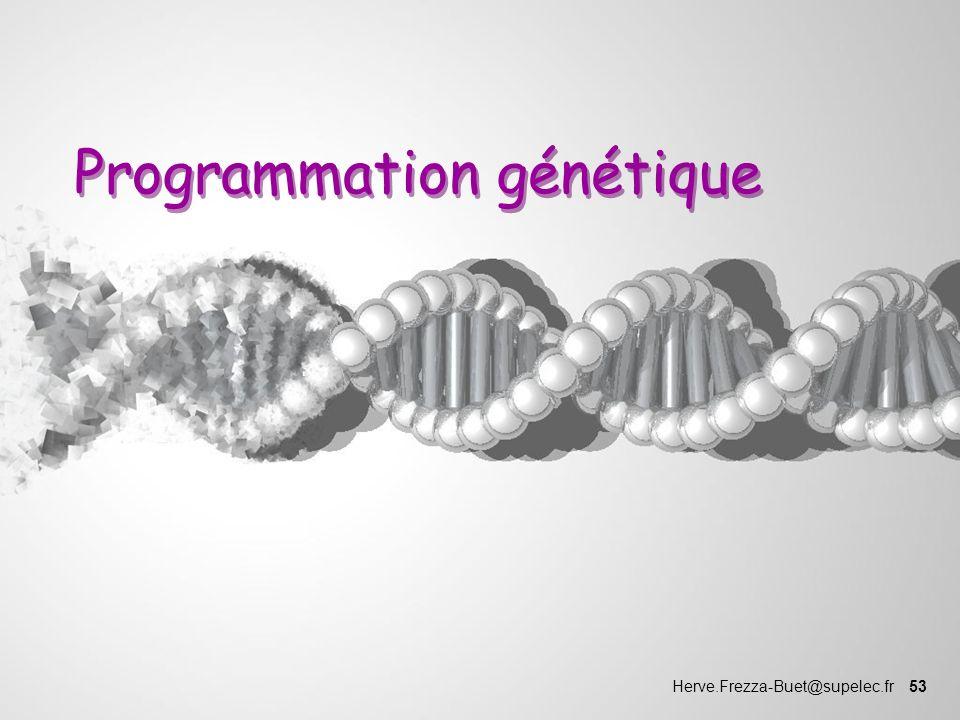 Herve.Frezza-Buet@supelec.fr 53 Programmation génétique