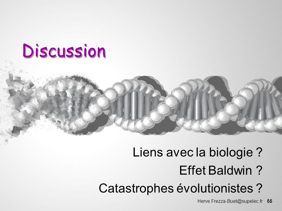 Herve.Frezza-Buet@supelec.fr 55 Discussion Liens avec la biologie ? Effet Baldwin ? Catastrophes évolutionistes ?
