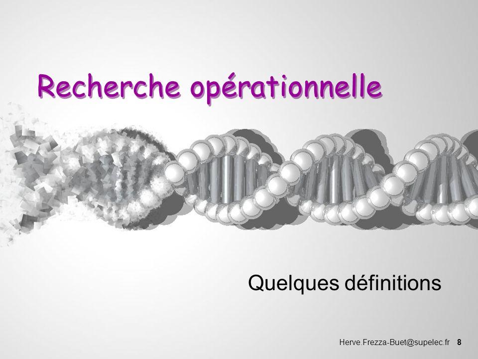 Herve.Frezza-Buet@supelec.fr 8 Recherche opérationnelle Quelques définitions