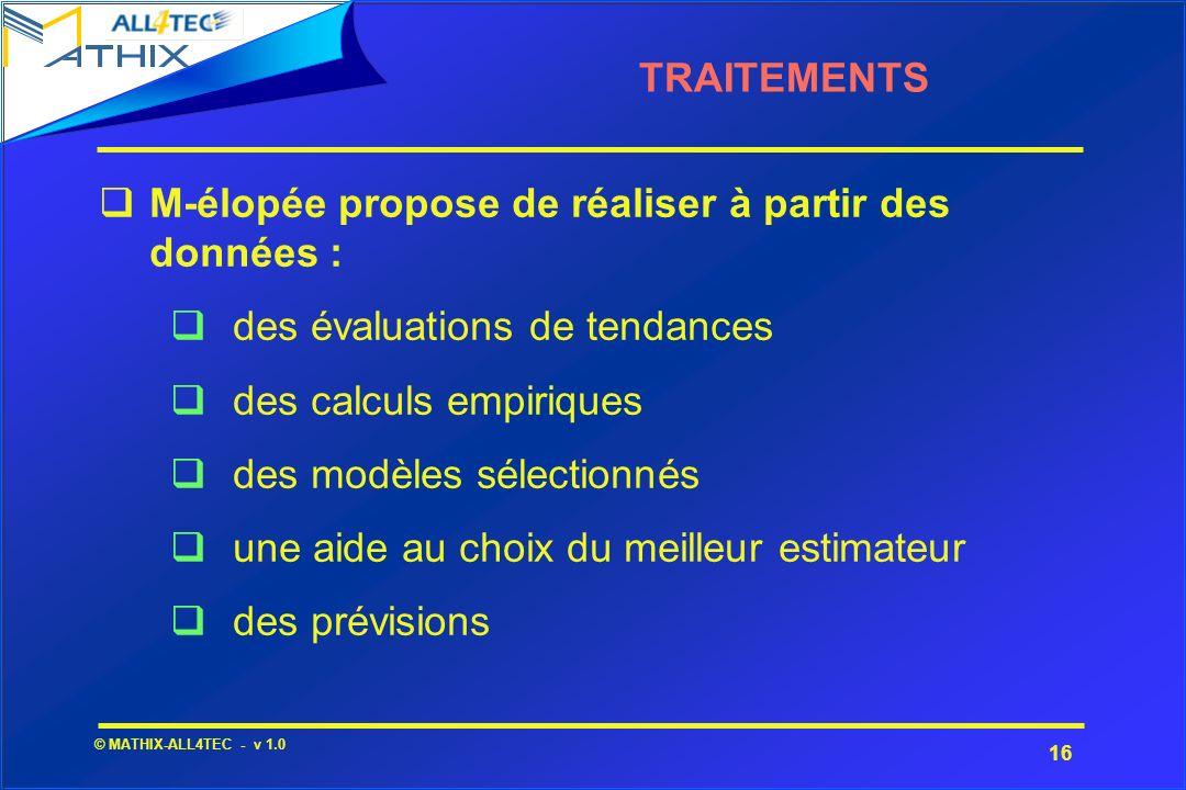 16 © MATHIX-ALL4TEC - v 1.0 TRAITEMENTS M-élopée propose de réaliser à partir des données : qdes évaluations de tendances qdes calculs empiriques qdes