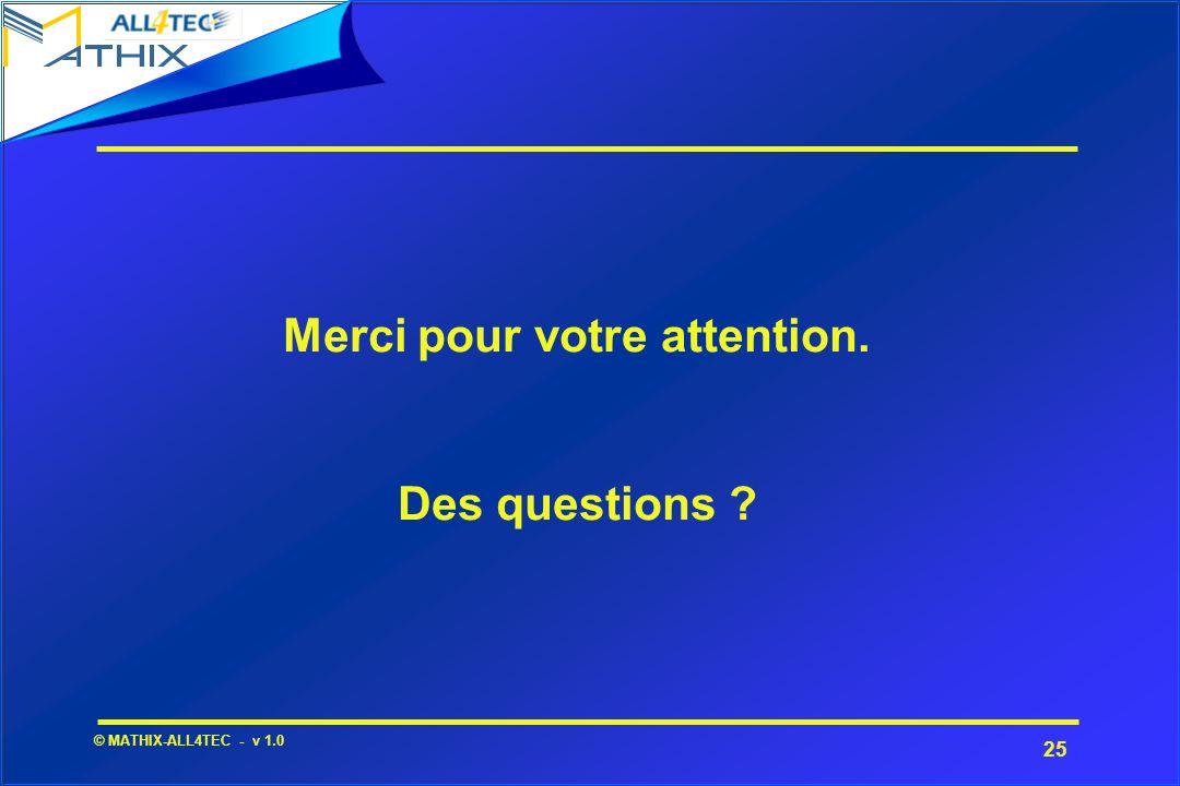 25 © MATHIX-ALL4TEC - v 1.0 Merci pour votre attention. Des questions ?