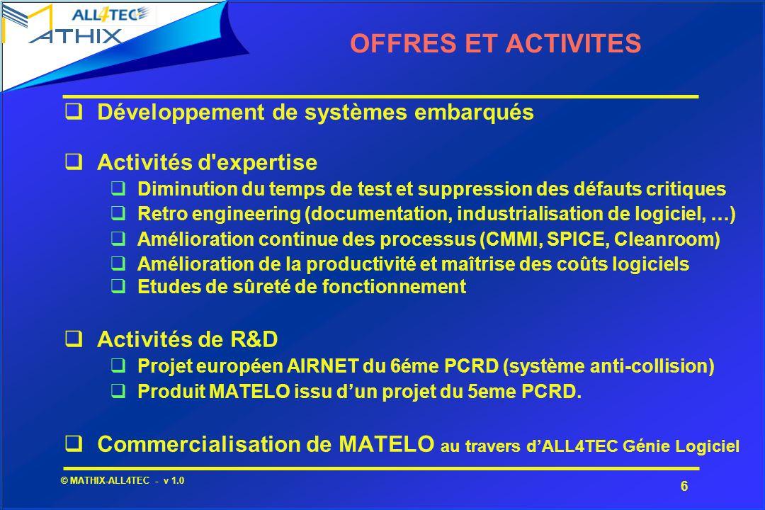 6 © MATHIX-ALL4TEC - v 1.0 OFFRES ET ACTIVITES Développement de systèmes embarqués Activités d'expertise qDiminution du temps de test et suppression d
