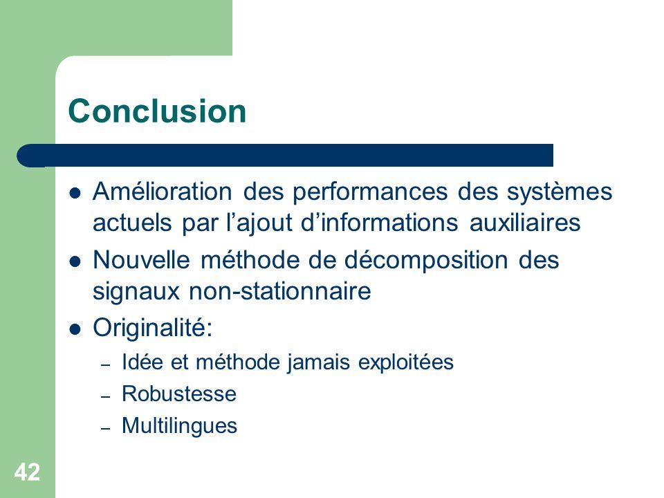 42 Conclusion Amélioration des performances des systèmes actuels par lajout dinformations auxiliaires Nouvelle méthode de décomposition des signaux no