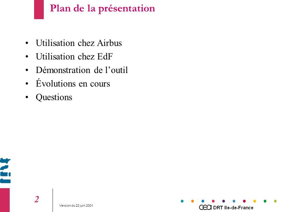 Version du 22 juin 2001 2 Utilisation chez Airbus Utilisation chez EdF Démonstration de loutil Évolutions en cours Questions Plan de la présentation